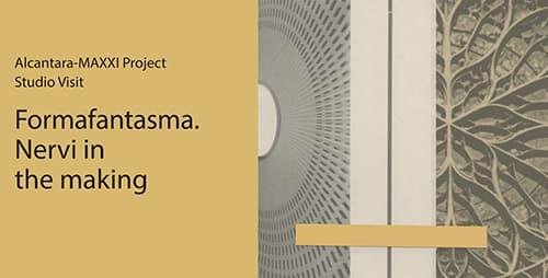 Progetto Alcantara – MAXXI / Studio Visit. Formafantasma. Nervi in the making